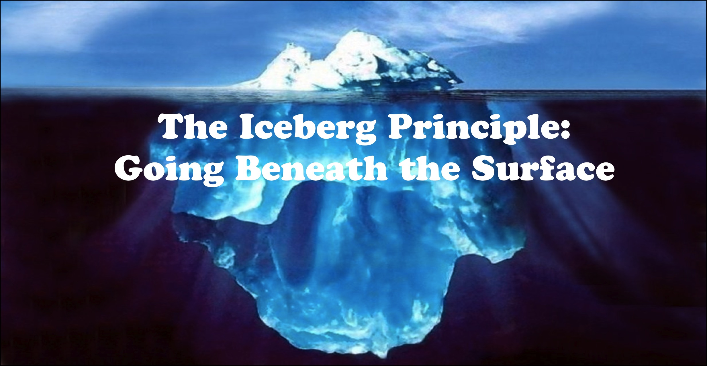 the iceberg principle going beneath the surface